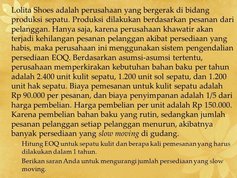 Lolita Shoes adalah perusahaan yang bergerak di bidang produksi sepatu. Produksi dilakukan berdasarkan pesanan dari pelanggan. Hanya saja, karena peru