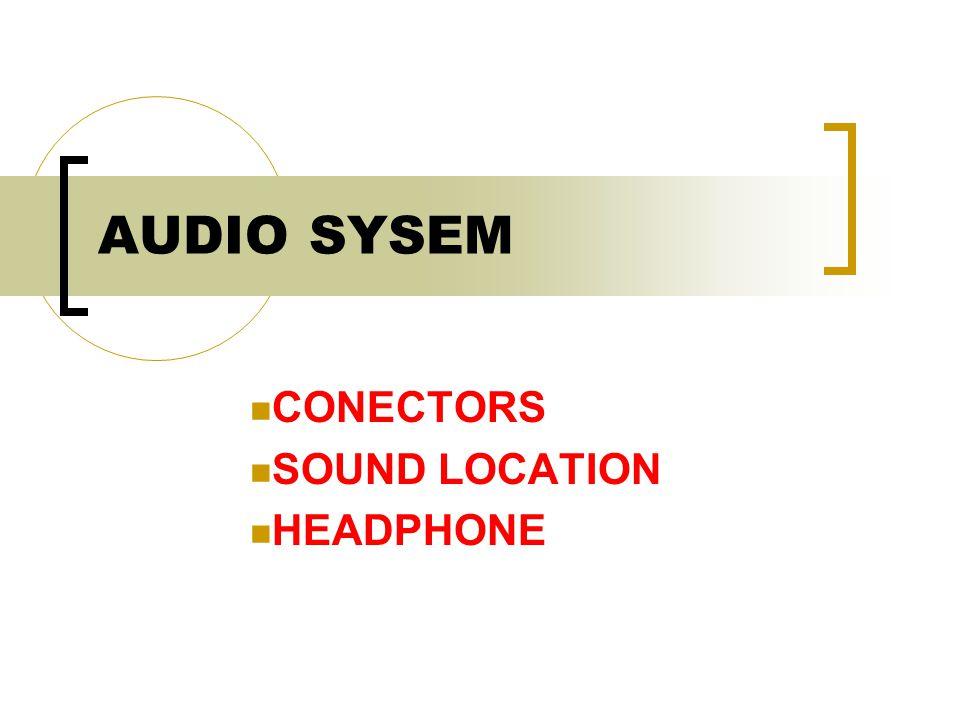 AUDIO SYSEM CONECTORS SOUND LOCATION HEADPHONE