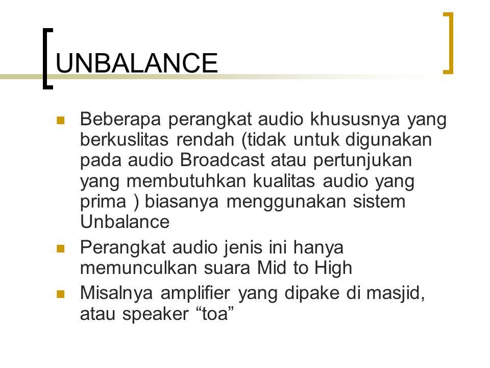 UNBALANCE Beberapa perangkat audio khususnya yang berkuslitas rendah (tidak untuk digunakan pada audio Broadcast atau pertunjukan yang membutuhkan kua