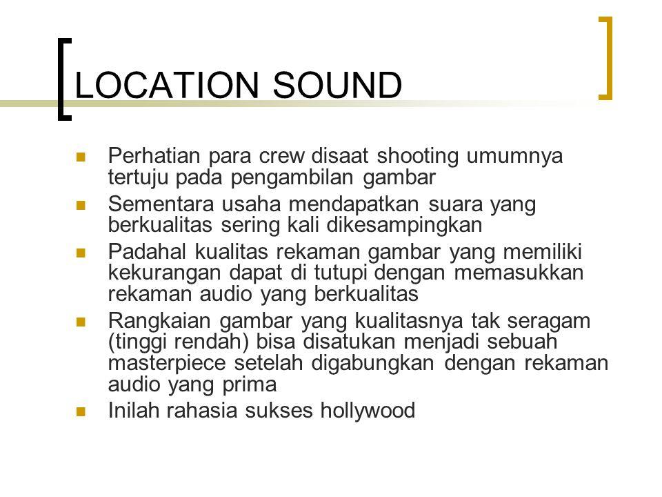 LOCATION SOUND Perhatian para crew disaat shooting umumnya tertuju pada pengambilan gambar Sementara usaha mendapatkan suara yang berkualitas sering k