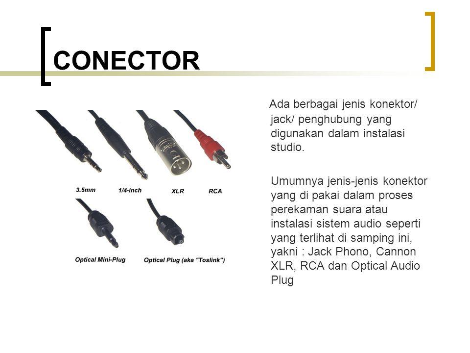 CONECTOR Ada berbagai jenis konektor/ jack/ penghubung yang digunakan dalam instalasi studio. Umumnya jenis-jenis konektor yang di pakai dalam proses