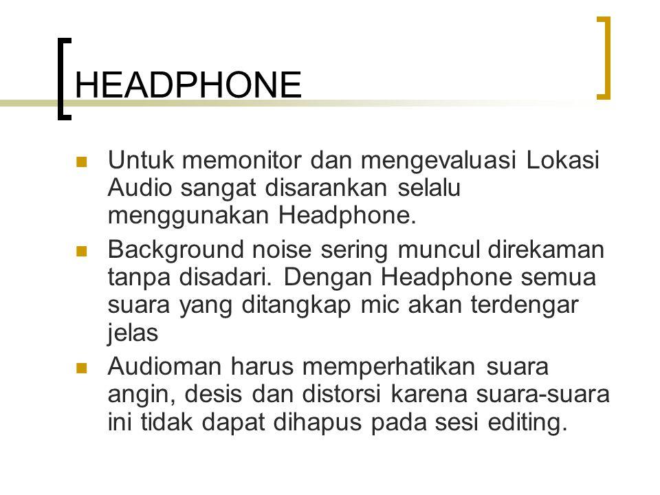 HEADPHONE Untuk memonitor dan mengevaluasi Lokasi Audio sangat disarankan selalu menggunakan Headphone. Background noise sering muncul direkaman tanpa