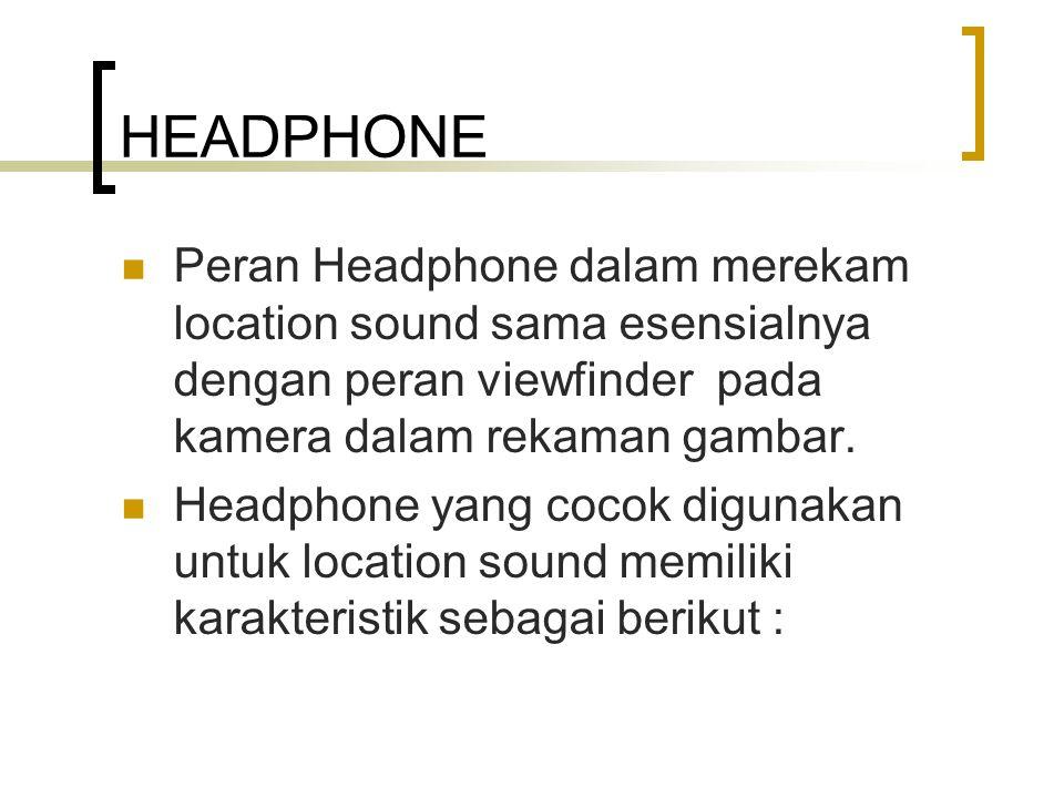 HEADPHONE Peran Headphone dalam merekam location sound sama esensialnya dengan peran viewfinder pada kamera dalam rekaman gambar. Headphone yang cocok