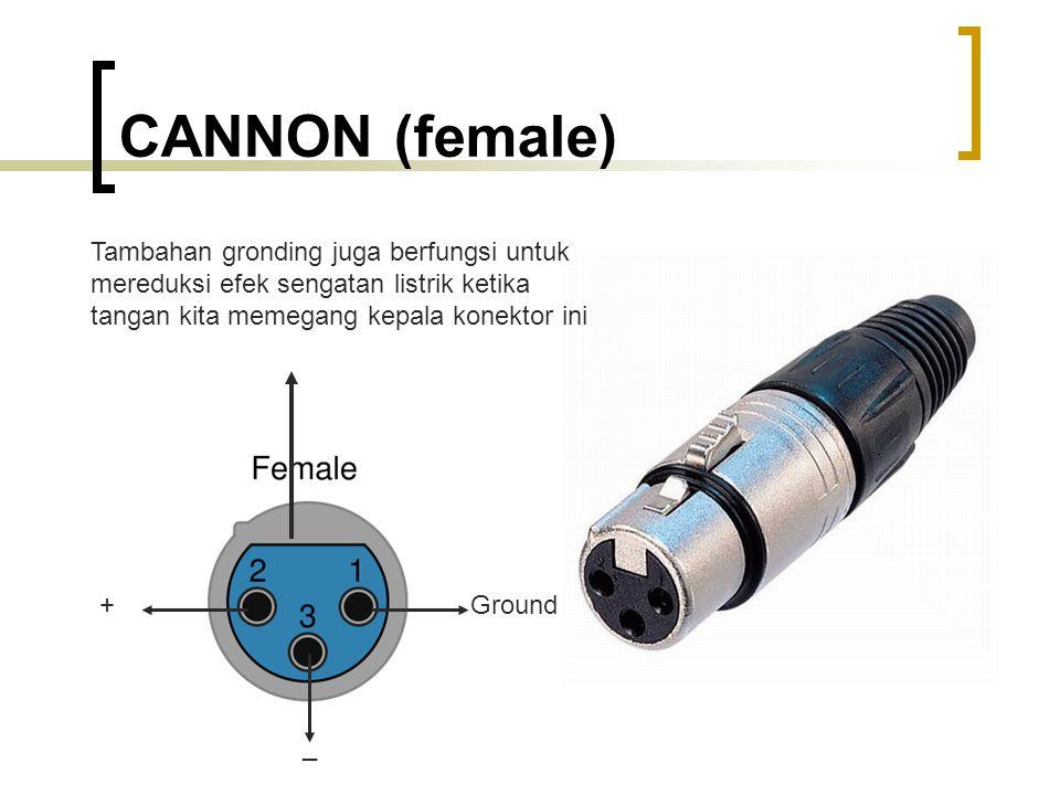 CANNON (female) Ground+ _ Tambahan gronding juga berfungsi untuk mereduksi efek sengatan listrik ketika tangan kita memegang kepala konektor ini