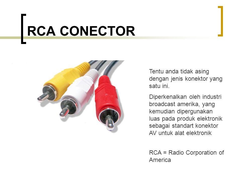 RCA CONECTOR Tentu anda tidak asing dengan jenis konektor yang satu ini. Diperkenalkan oleh industri broadcast amerika, yang kemudian dipergunakan lua