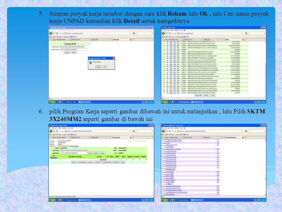 5.Simpan proyek kerja tersebut dengan cara klik Rekam lalu Ok, lalu Cari nama proyek kerja UNPAD kemudian klik Detail untuk mengeditnya 6.pilih Progra