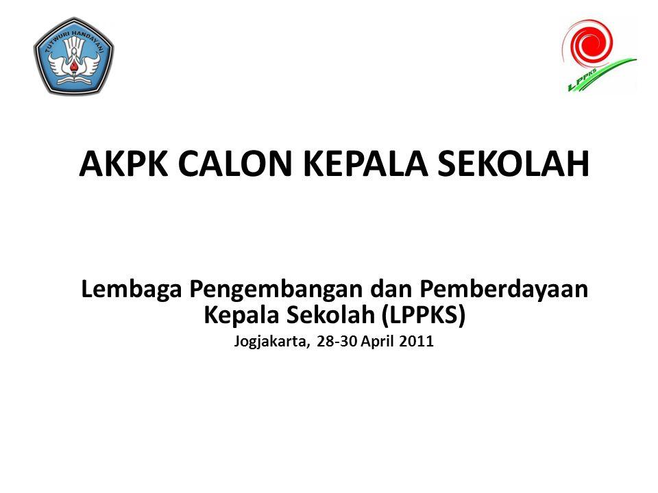 AKPK CALON KEPALA SEKOLAH Lembaga Pengembangan dan Pemberdayaan Kepala Sekolah (LPPKS) Jogjakarta, 28-30 April 2011