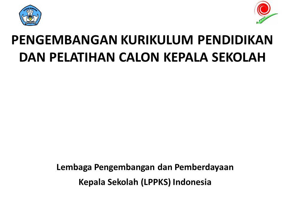 PENGEMBANGAN KURIKULUM PENDIDIKAN DAN PELATIHAN CALON KEPALA SEKOLAH Lembaga Pengembangan dan Pemberdayaan Kepala Sekolah (LPPKS) Indonesia