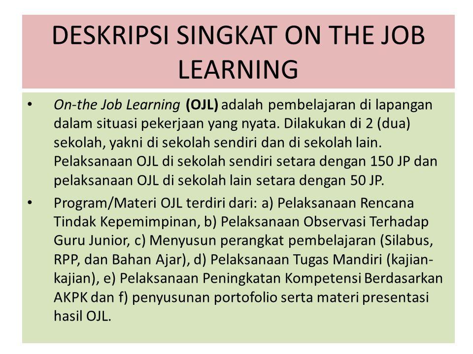 DESKRIPSI SINGKAT ON THE JOB LEARNING On-the Job Learning (OJL) adalah pembelajaran di lapangan dalam situasi pekerjaan yang nyata. Dilakukan di 2 (du