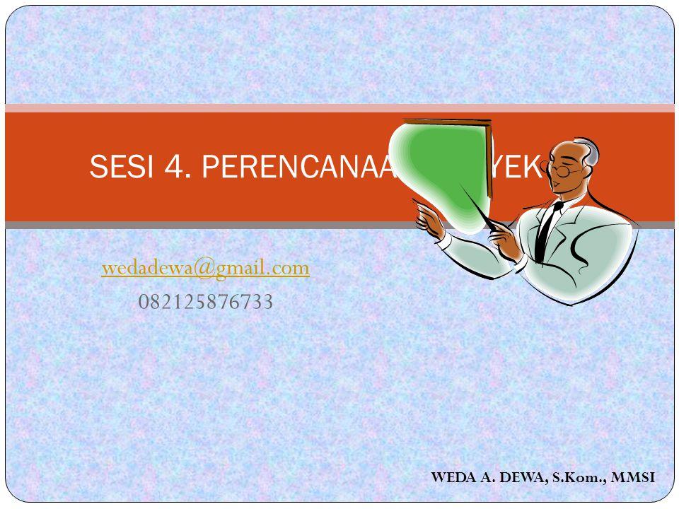 wedadewa@gmail.com 082125876733 SESI 4. PERENCANAAN PROYEK PL WEDA A. DEWA, S.Kom., MMSI