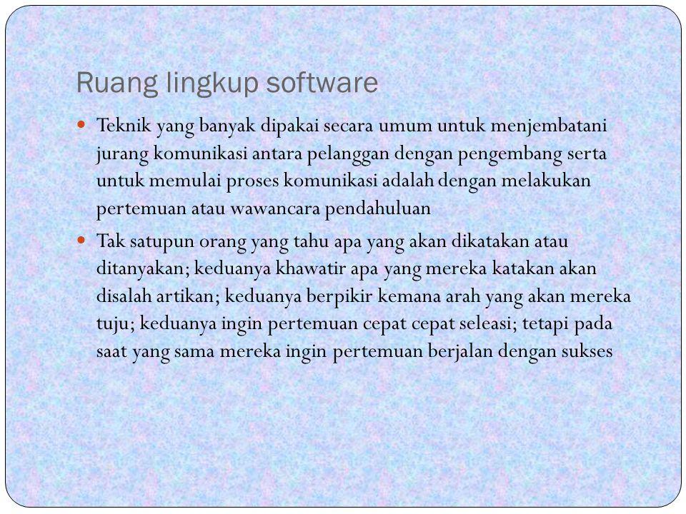 Ruang lingkup software Teknik yang banyak dipakai secara umum untuk menjembatani jurang komunikasi antara pelanggan dengan pengembang serta untuk memu