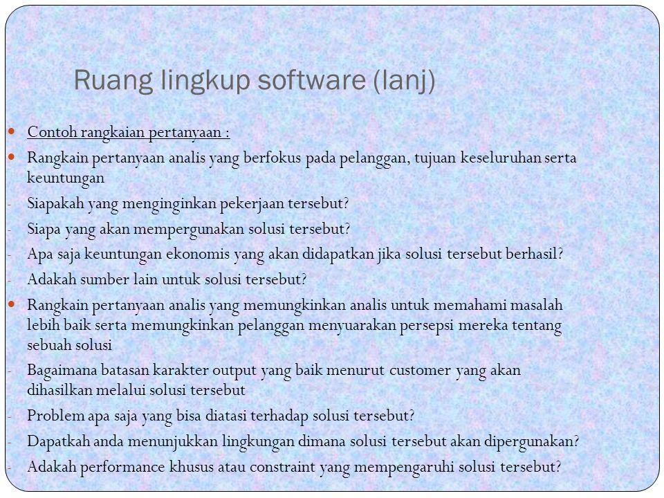Ruang lingkup software (lanj) Contoh rangkaian pertanyaan : Rangkain pertanyaan analis yang berfokus pada pelanggan, tujuan keseluruhan serta keuntung
