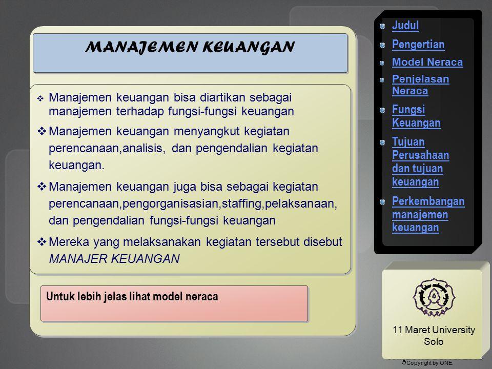 11 Maret University Solo MANAJEMEN KEUANGAN  Manajemen keuangan bisa diartikan sebagai manajemen terhadap fungsi-fungsi keuangan  Manajemen keuangan