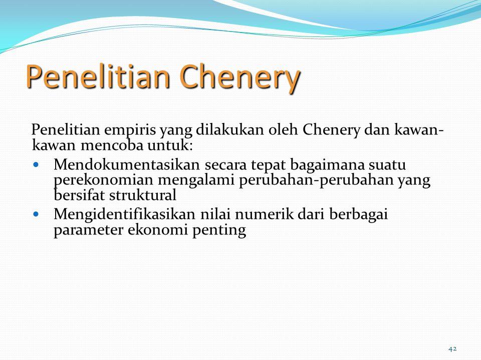 42 Penelitian Chenery Penelitian empiris yang dilakukan oleh Chenery dan kawan- kawan mencoba untuk: Mendokumentasikan secara tepat bagaimana suatu pe
