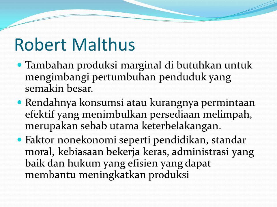 Robert Malthus Tambahan produksi marginal di butuhkan untuk mengimbangi pertumbuhan penduduk yang semakin besar. Rendahnya konsumsi atau kurangnya per