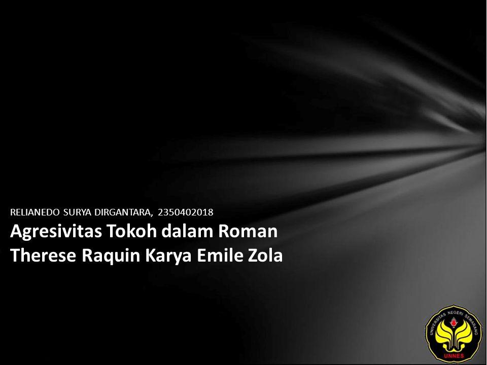 RELIANEDO SURYA DIRGANTARA, 2350402018 Agresivitas Tokoh dalam Roman Therese Raquin Karya Emile Zola