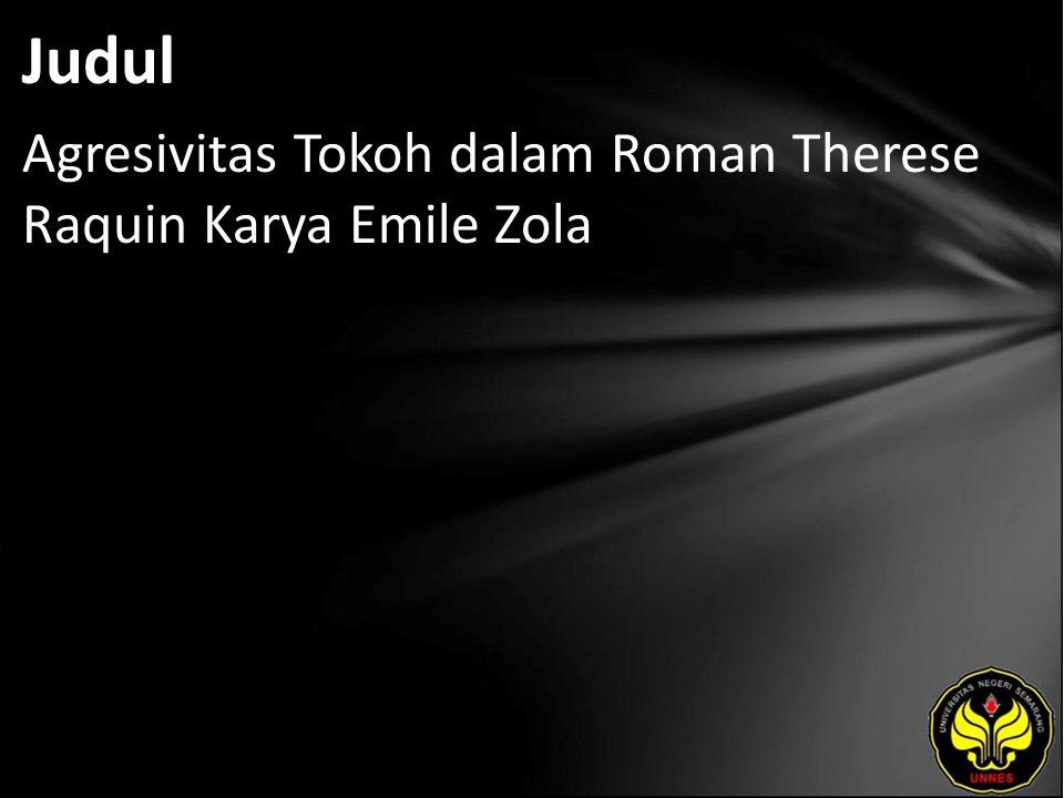 Judul Agresivitas Tokoh dalam Roman Therese Raquin Karya Emile Zola