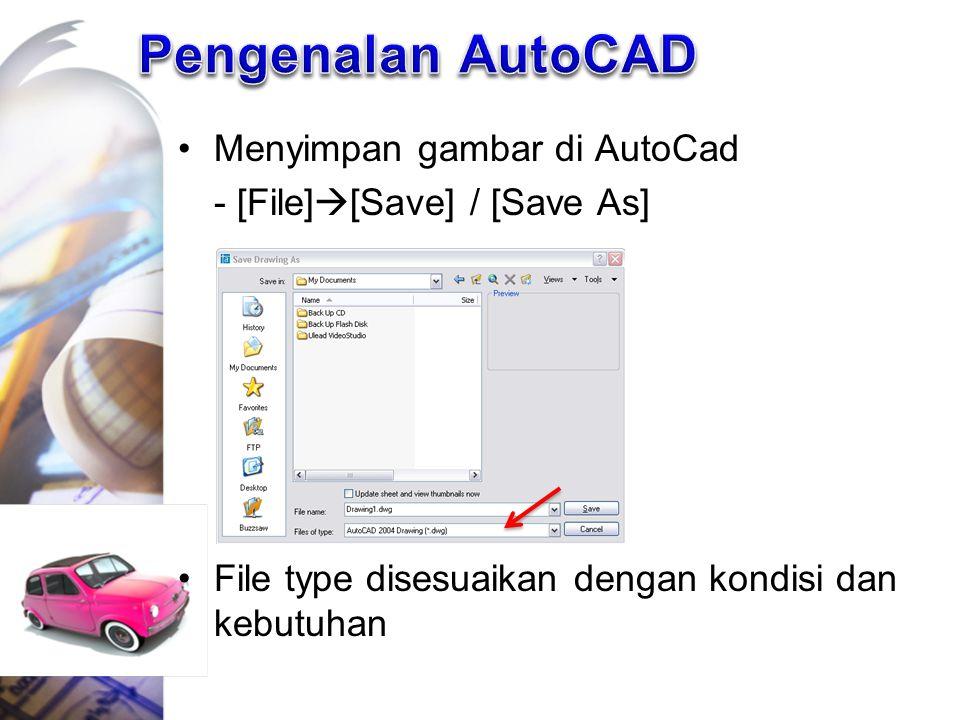 Menyimpan gambar di AutoCad - [File]  [Save] / [Save As] File type disesuaikan dengan kondisi dan kebutuhan