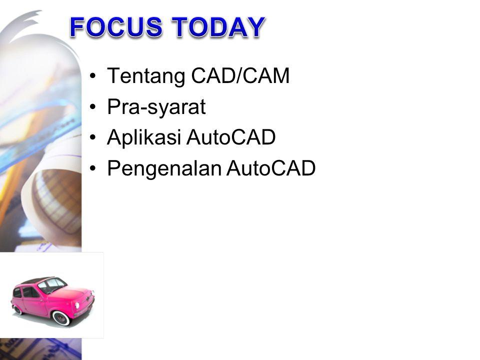 Tentang CAD/CAM Pra-syarat Aplikasi AutoCAD Pengenalan AutoCAD
