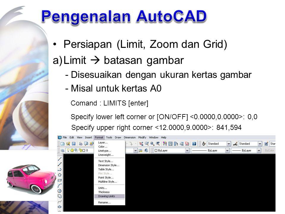 Persiapan (Limit, Zoom dan Grid) a)Limit  batasan gambar - Disesuaikan dengan ukuran kertas gambar - Misal untuk kertas A0 Comand : LIMITS [enter] Sp