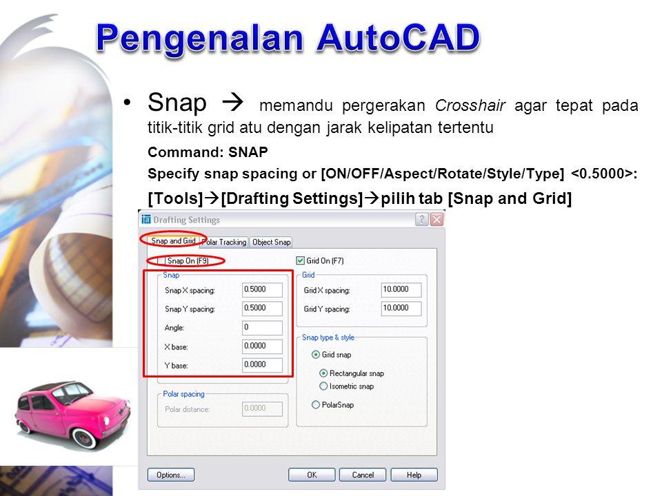Snap  memandu pergerakan Crosshair agar tepat pada titik-titik grid atu dengan jarak kelipatan tertentu Command: SNAP Specify snap spacing or [ON/OFF