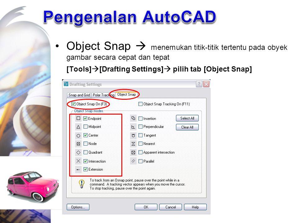 Object Snap  menemukan titik-titik tertentu pada obyek gambar secara cepat dan tepat [Tools]  [Drafting Settings]  pilih tab [Object Snap]