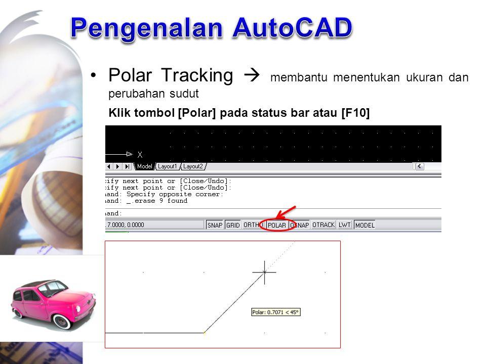 Polar Tracking  membantu menentukan ukuran dan perubahan sudut Klik tombol [Polar] pada status bar atau [F10]
