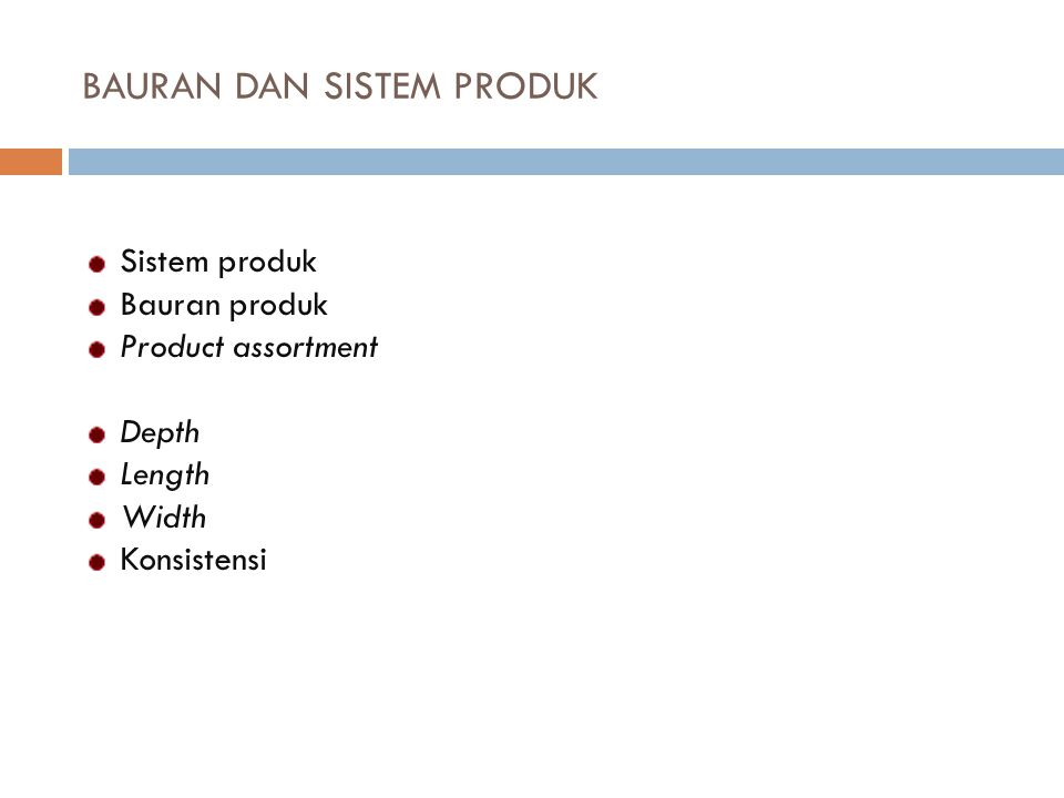 BAURAN DAN SISTEM PRODUK Sistem produk Bauran produk Product assortment Depth Length Width Konsistensi