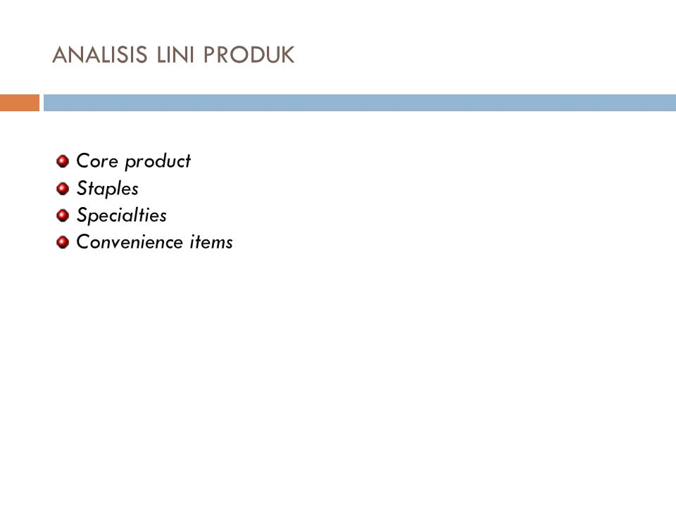 ANALISIS LINI PRODUK Core product Staples Specialties Convenience items