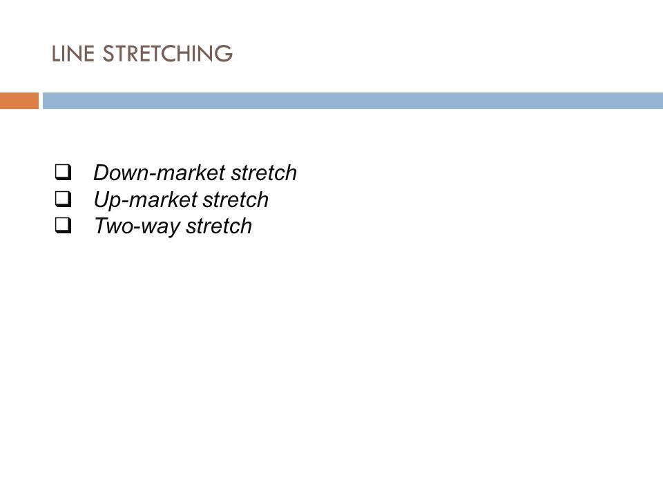 LINE STRETCHING  Down-market stretch  Up-market stretch  Two-way stretch