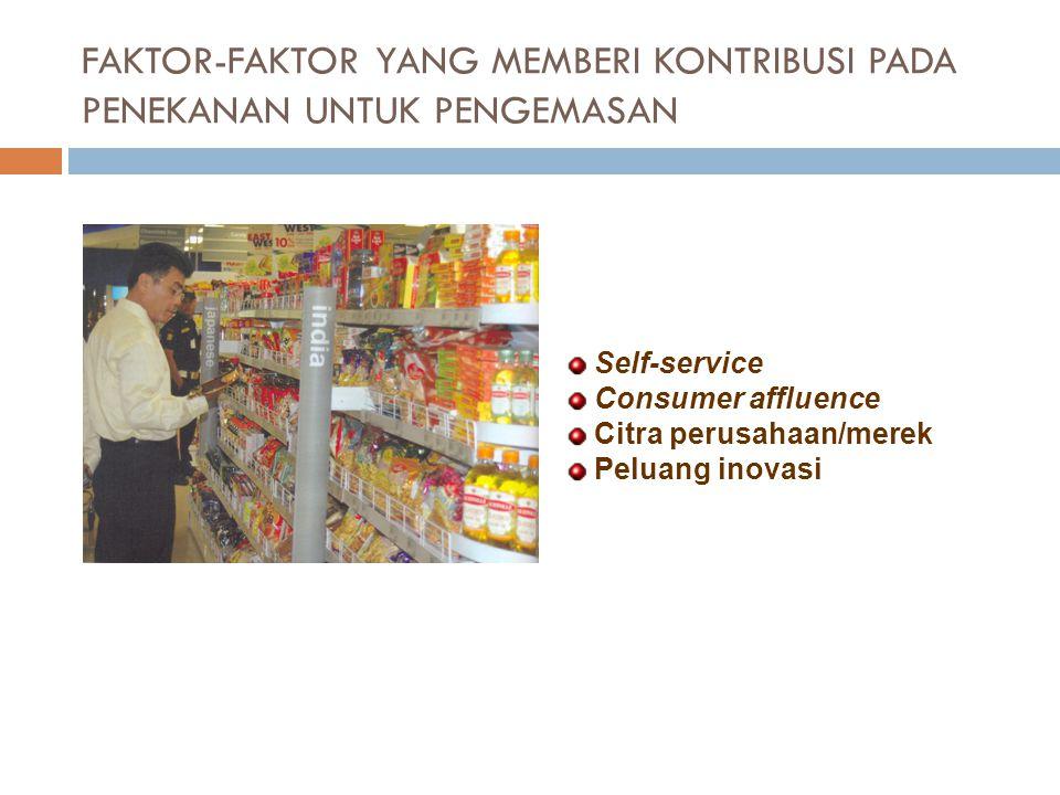 FAKTOR-FAKTOR YANG MEMBERI KONTRIBUSI PADA PENEKANAN UNTUK PENGEMASAN Self-service Consumer affluence Citra perusahaan/merek Peluang inovasi
