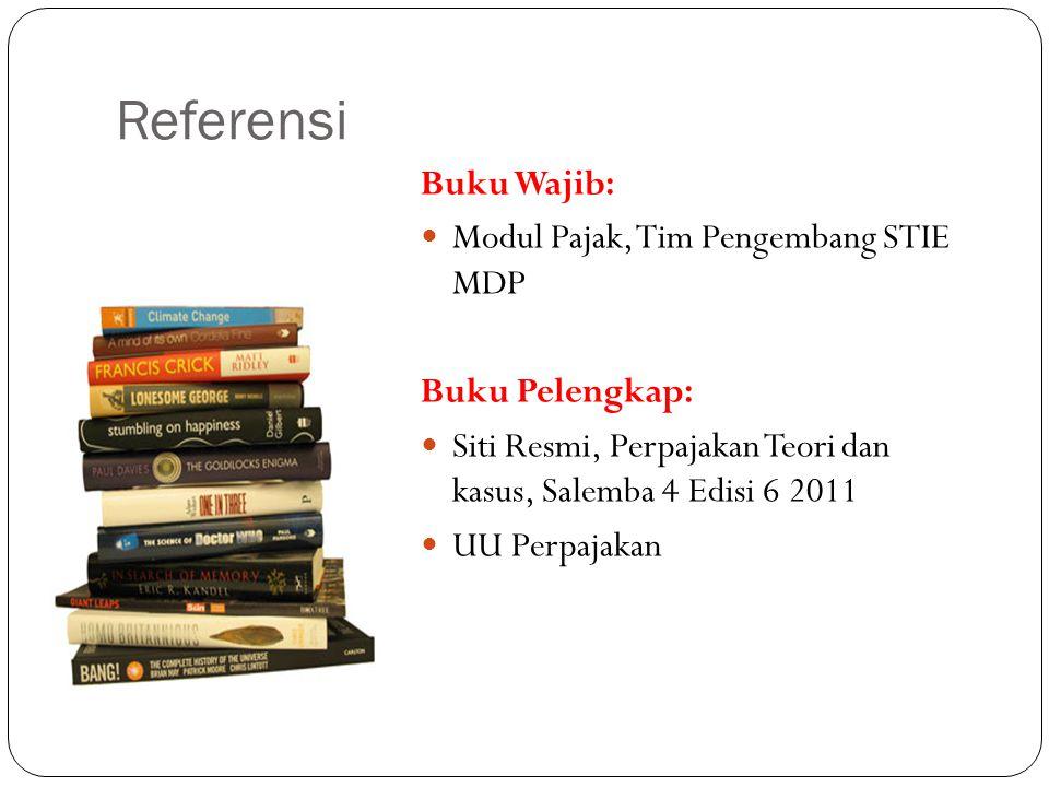 Referensi Buku Wajib: Modul Pajak, Tim Pengembang STIE MDP Buku Pelengkap: Siti Resmi, Perpajakan Teori dan kasus, Salemba 4 Edisi 6 2011 UU Perpajakan