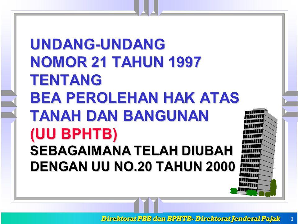 Direktorat PBB dan BPHTB- Direktorat Jenderal Pajak Direktorat PBB dan BPHTB- Direktorat Jenderal Pajak 1 UNDANG-UNDANG NOMOR 21 TAHUN 1997 TENTANG BEA PEROLEHAN HAK ATAS TANAH DAN BANGUNAN (UU BPHTB) SEBAGAIMANA TELAH DIUBAH DENGAN UU NO.20 TAHUN 2000