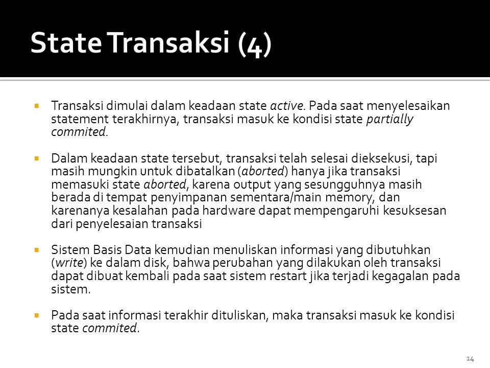 14  Transaksi dimulai dalam keadaan state active. Pada saat menyelesaikan statement terakhirnya, transaksi masuk ke kondisi state partially commited.