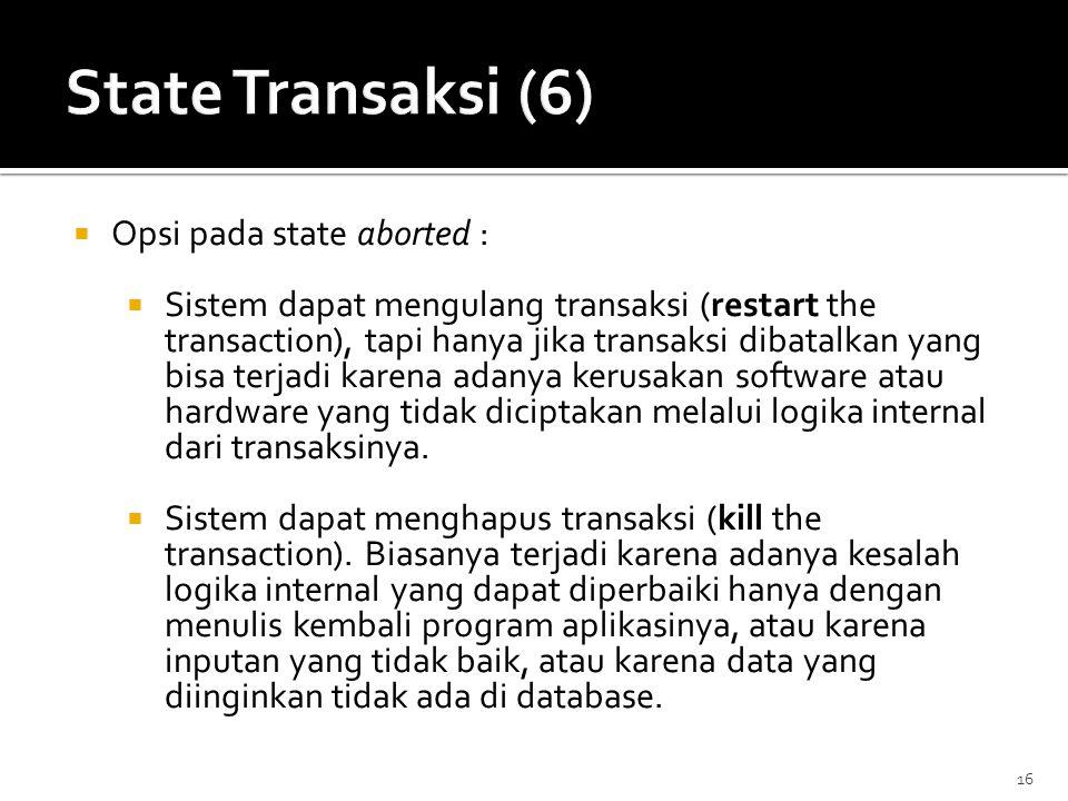 16  Opsi pada state aborted :  Sistem dapat mengulang transaksi (restart the transaction), tapi hanya jika transaksi dibatalkan yang bisa terjadi ka