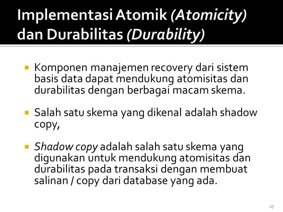 17  Komponen manajemen recovery dari sistem basis data dapat mendukung atomisitas dan durabilitas dengan berbagai macam skema.  Salah satu skema yan