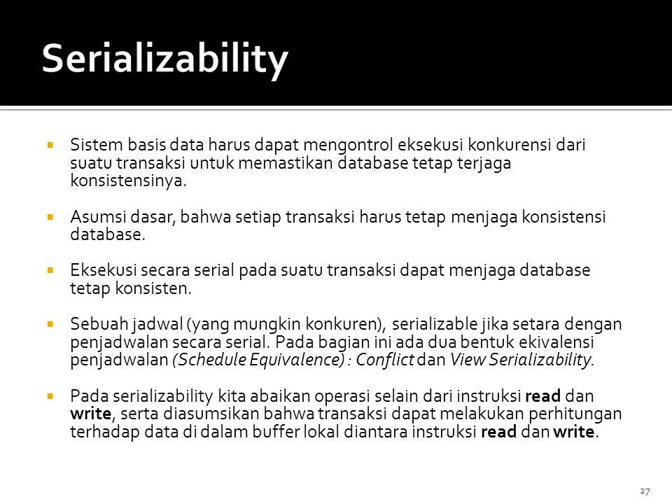 27  Sistem basis data harus dapat mengontrol eksekusi konkurensi dari suatu transaksi untuk memastikan database tetap terjaga konsistensinya.  Asums