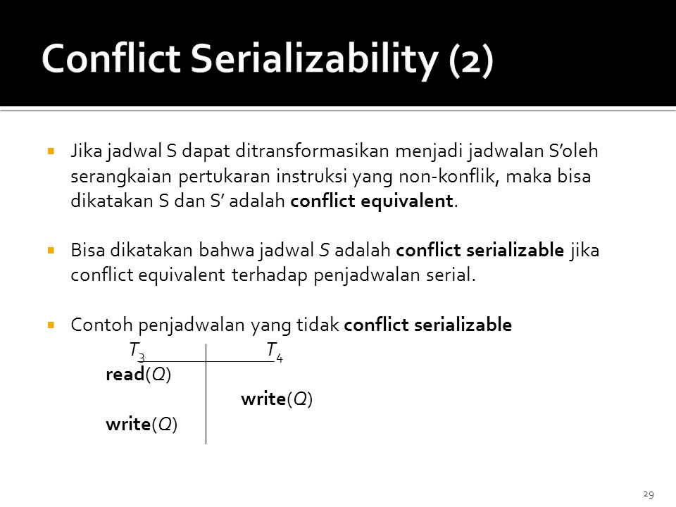 29  Jika jadwal S dapat ditransformasikan menjadi jadwalan S'oleh serangkaian pertukaran instruksi yang non-konflik, maka bisa dikatakan S dan S' ada