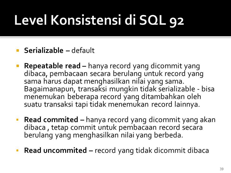 39  Serializable – default  Repeatable read – hanya record yang dicommit yang dibaca, pembacaan secara berulang untuk record yang sama harus dapat m