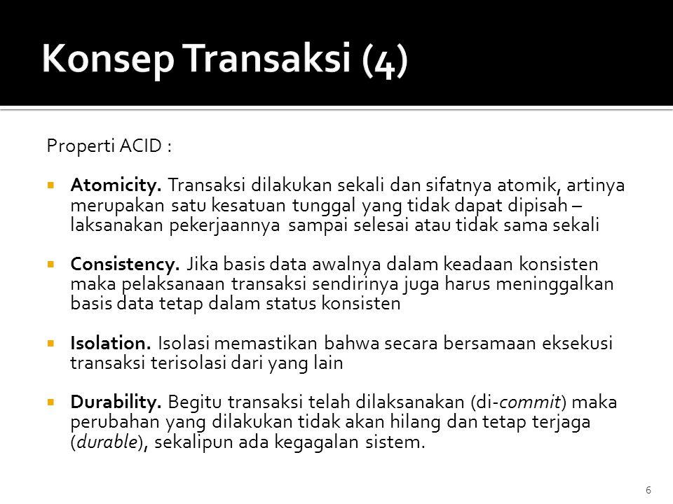 Properti ACID :  Atomicity. Transaksi dilakukan sekali dan sifatnya atomik, artinya merupakan satu kesatuan tunggal yang tidak dapat dipisah – laksan