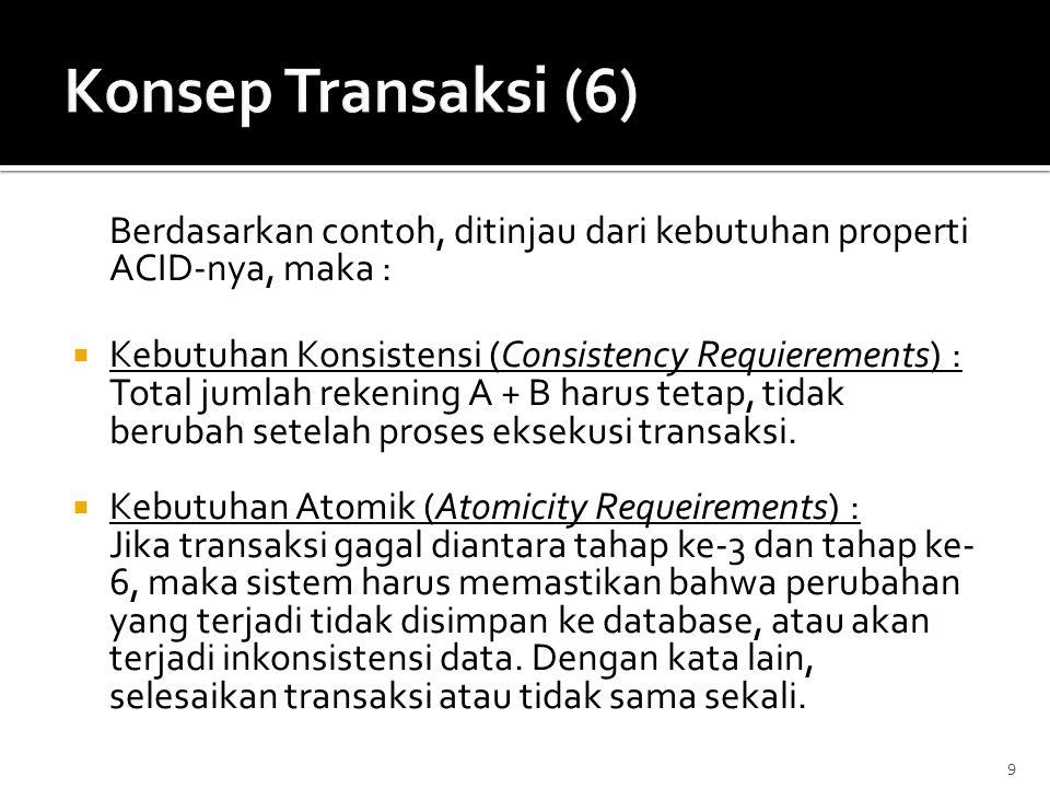 Berdasarkan contoh, ditinjau dari kebutuhan properti ACID-nya, maka :  Kebutuhan Konsistensi (Consistency Requierements) : Total jumlah rekening A +