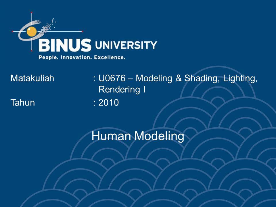 Human Modeling Matakuliah: U0676 – Modeling & Shading, Lighting, Rendering I Tahun: 2010