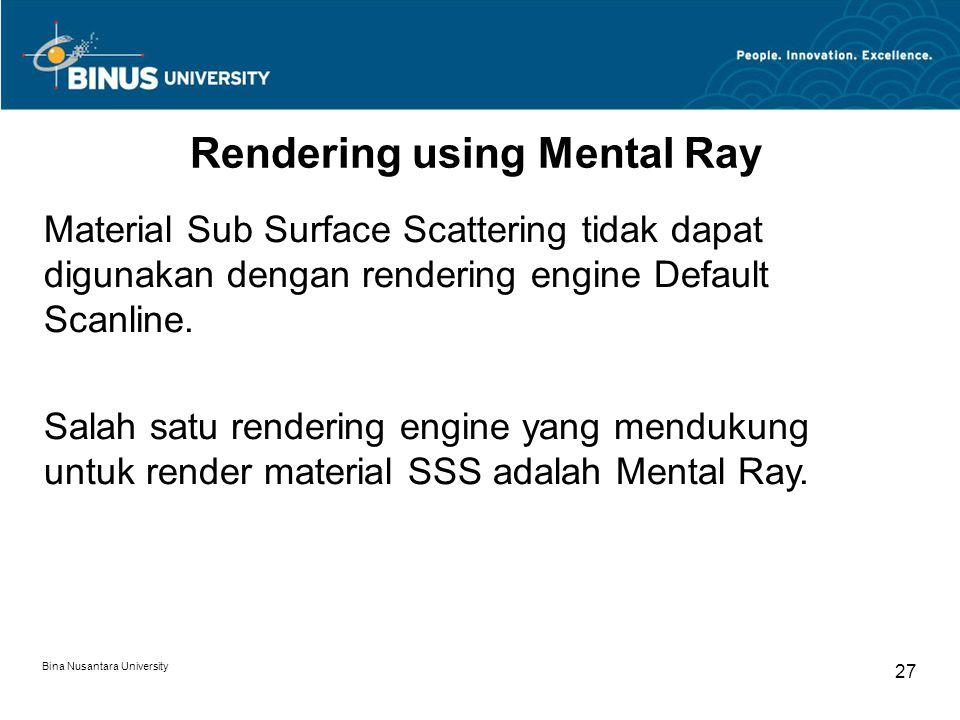 Bina Nusantara University 27 Rendering using Mental Ray Material Sub Surface Scattering tidak dapat digunakan dengan rendering engine Default Scanline
