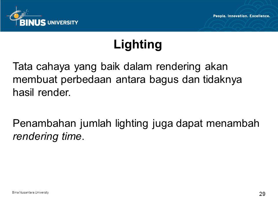 Bina Nusantara University 29 Lighting Tata cahaya yang baik dalam rendering akan membuat perbedaan antara bagus dan tidaknya hasil render. Penambahan
