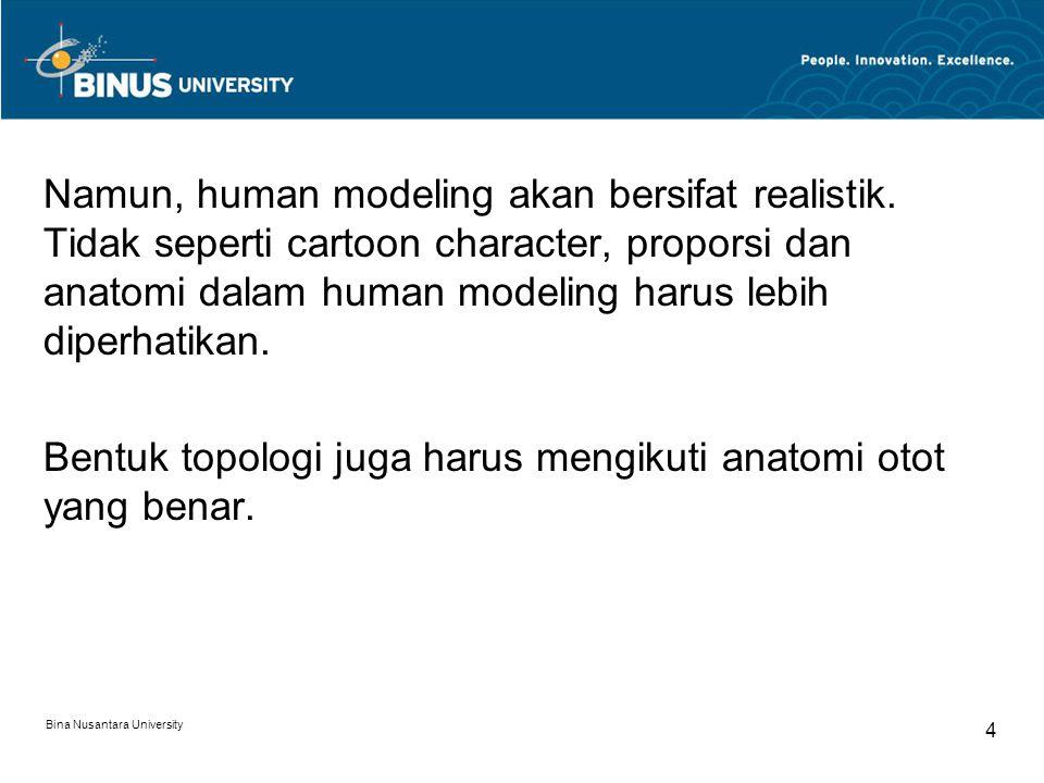 Bina Nusantara University 4 Namun, human modeling akan bersifat realistik. Tidak seperti cartoon character, proporsi dan anatomi dalam human modeling