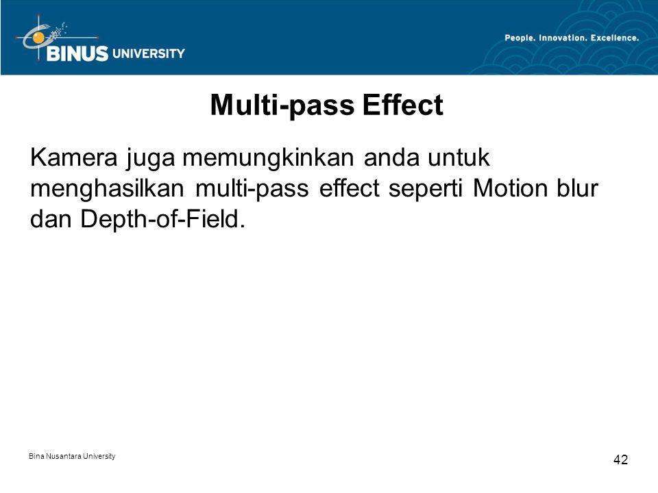 Bina Nusantara University 42 Multi-pass Effect Kamera juga memungkinkan anda untuk menghasilkan multi-pass effect seperti Motion blur dan Depth-of-Field.