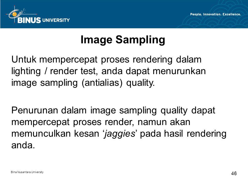 Bina Nusantara University 46 Image Sampling Untuk mempercepat proses rendering dalam lighting / render test, anda dapat menurunkan image sampling (antialias) quality.