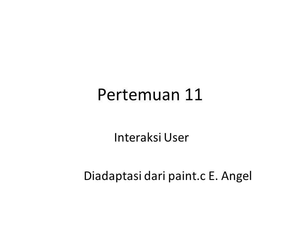 Pertemuan 11 Interaksi User Diadaptasi dari paint.c E. Angel