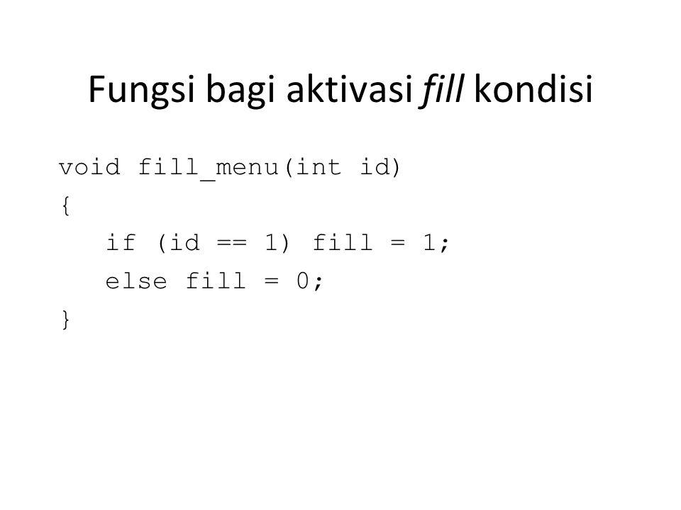 Fungsi bagi aktivasi fill kondisi void fill_menu(int id) { if (id == 1) fill = 1; else fill = 0; }