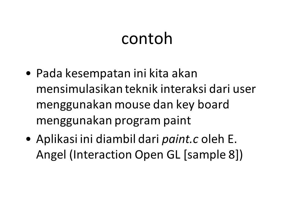 contoh Pada kesempatan ini kita akan mensimulasikan teknik interaksi dari user menggunakan mouse dan key board menggunakan program paint Aplikasi ini diambil dari paint.c oleh E.
